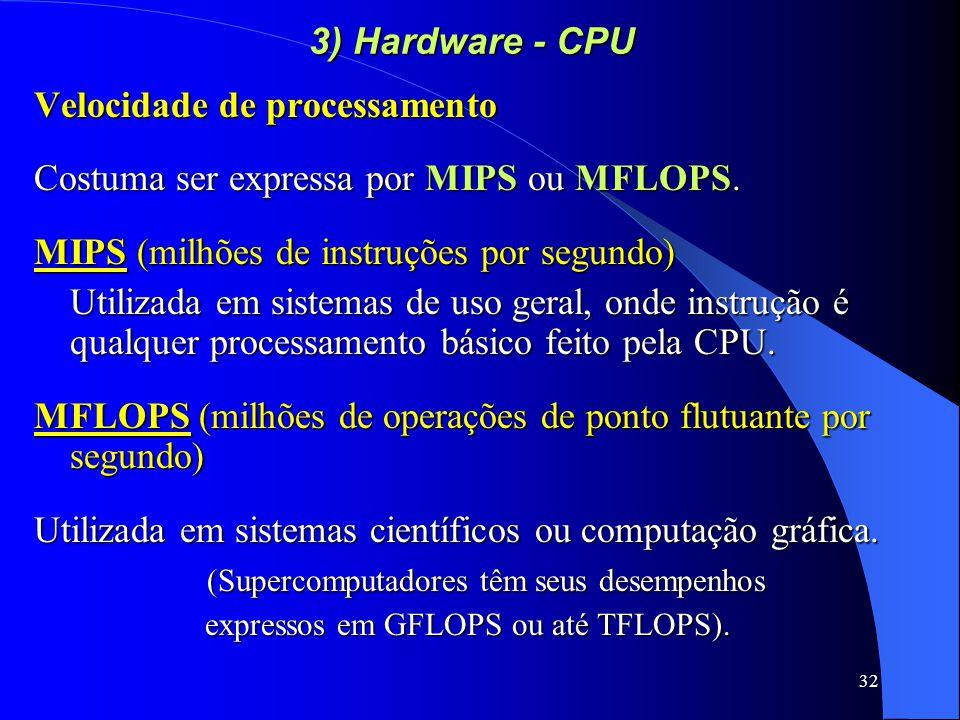 Velocidade de processamento Costuma ser expressa por MIPS ou MFLOPS.