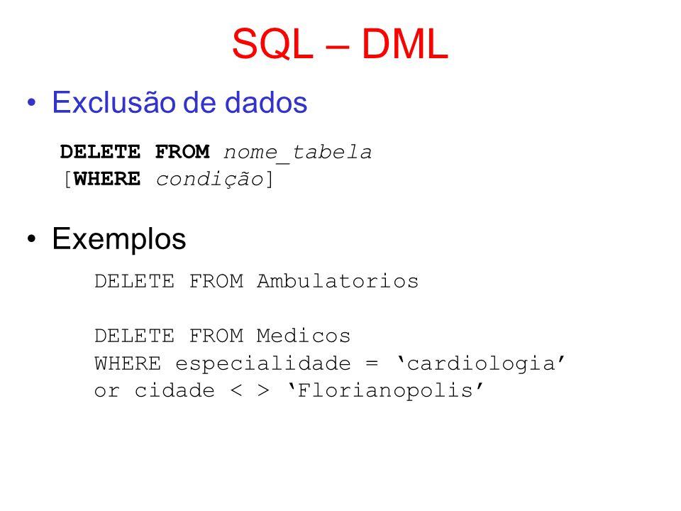 SQL – DML Exclusão de dados Exemplos DELETE FROM nome_tabela