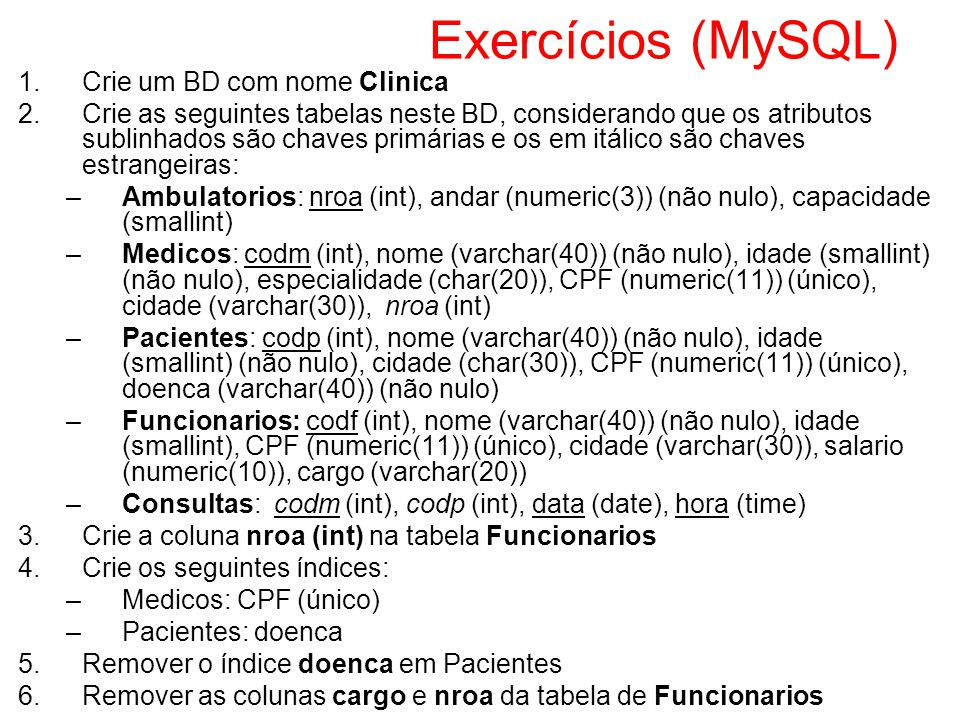 Exercícios (MySQL) Crie um BD com nome Clinica