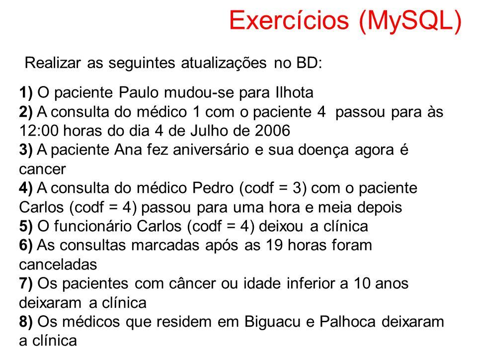 Exercícios (MySQL) Realizar as seguintes atualizações no BD: