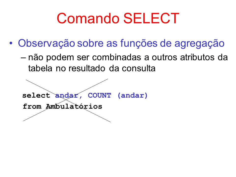 Comando SELECT Observação sobre as funções de agregação