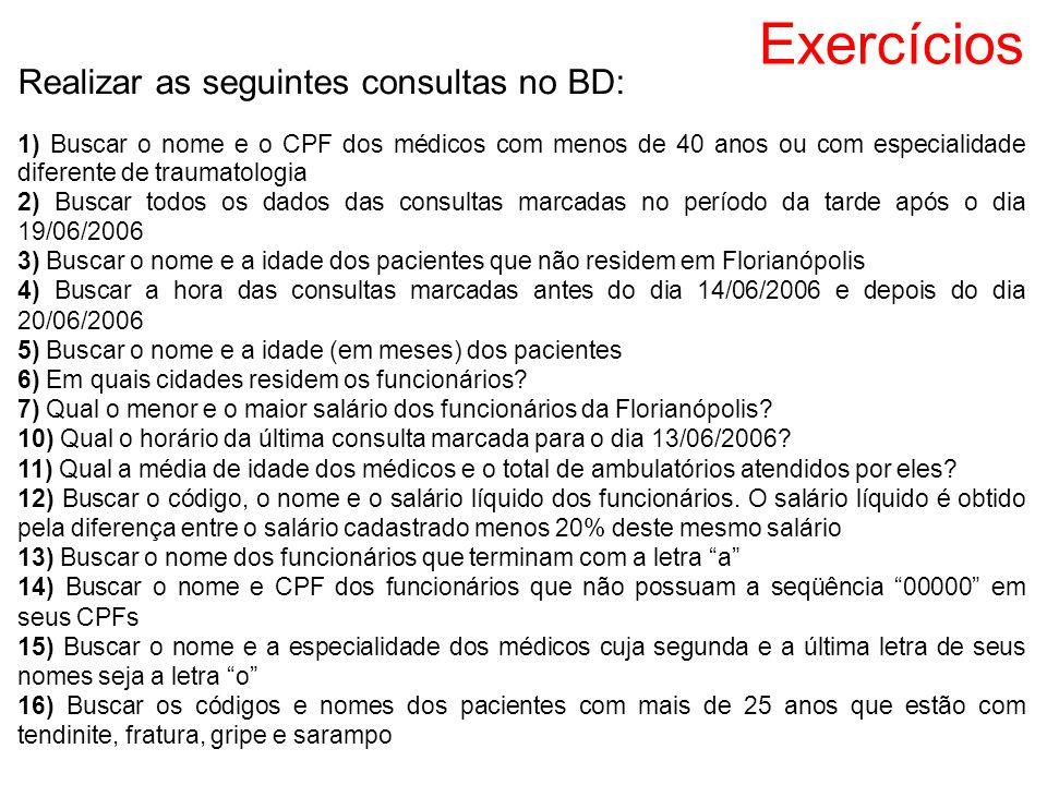 Exercícios Realizar as seguintes consultas no BD: