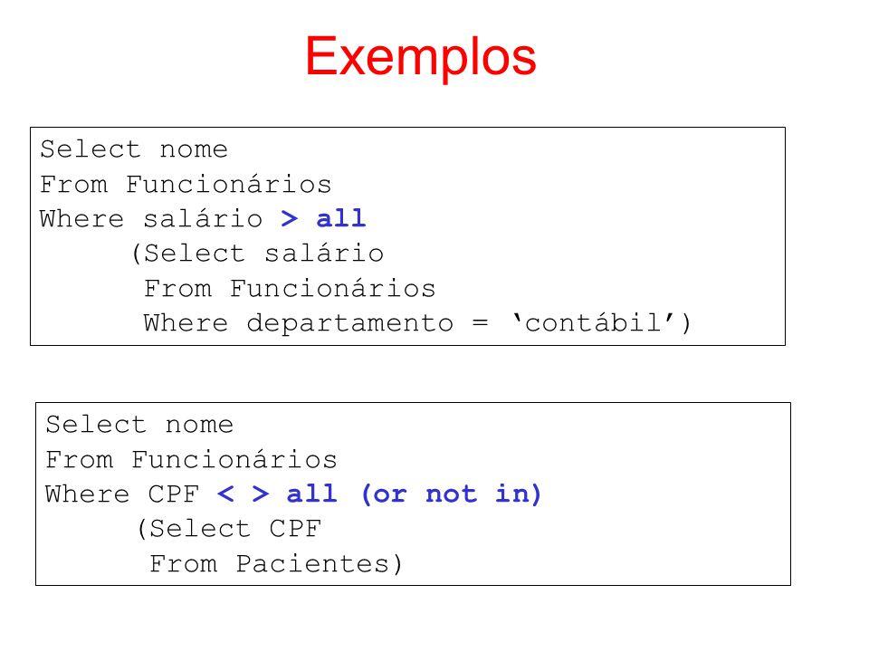 Exemplos Select nome From Funcionários Where salário > all