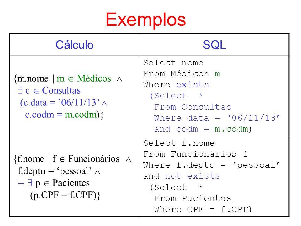 Exemplos Cálculo SQL {m.nome | m  Médicos   c  Consultas