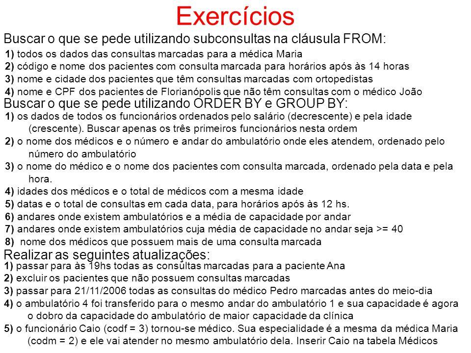 Exercícios Buscar o que se pede utilizando subconsultas na cláusula FROM: 1) todos os dados das consultas marcadas para a médica Maria.