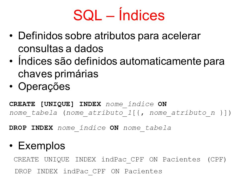 SQL – Índices Definidos sobre atributos para acelerar consultas a dados. Índices são definidos automaticamente para chaves primárias.