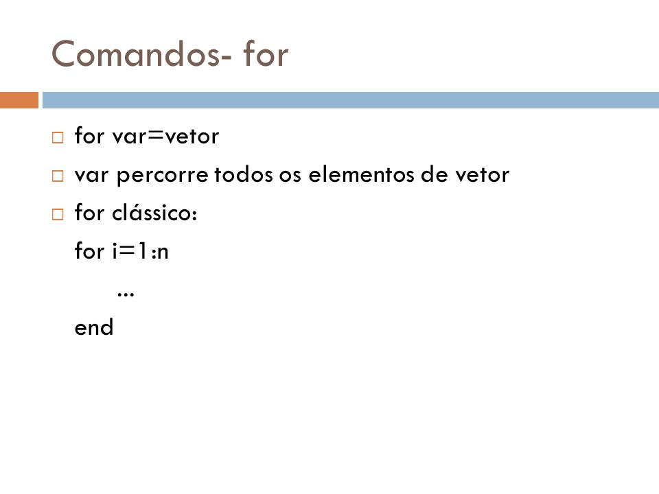 Comandos- for for var=vetor var percorre todos os elementos de vetor
