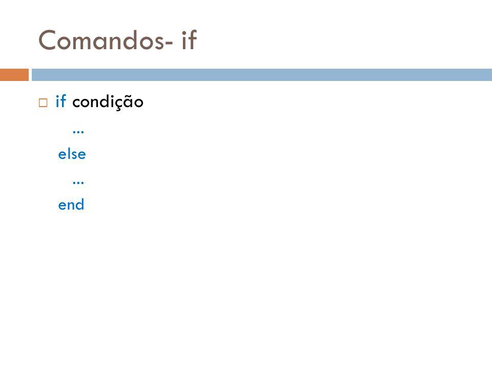 Comandos- if if condição ... else end