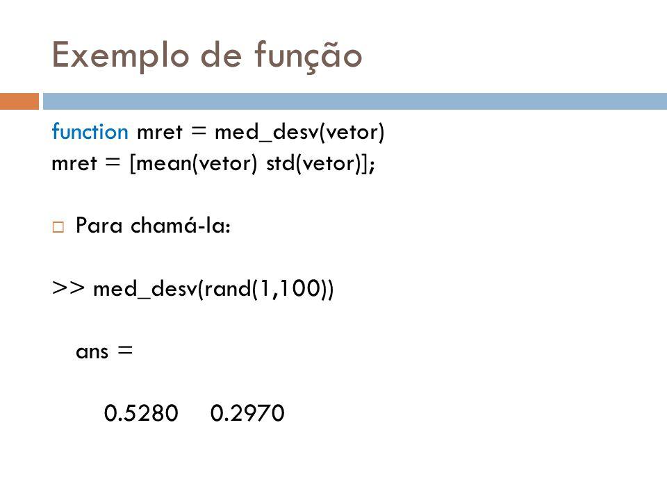 Exemplo de função function mret = med_desv(vetor)