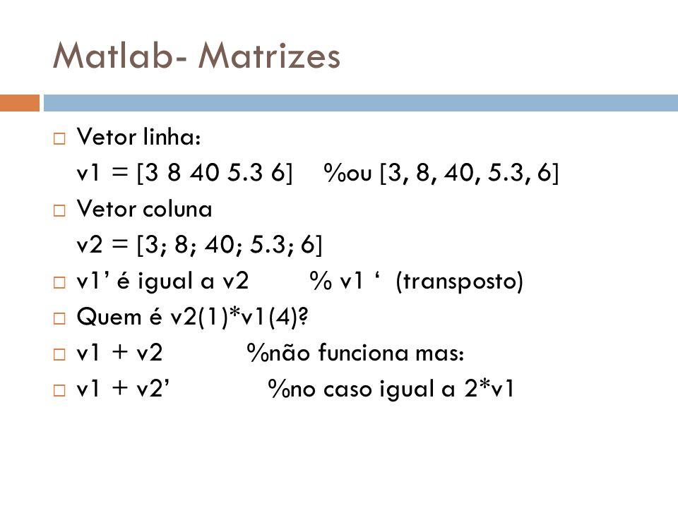 Matlab- Matrizes Vetor linha: