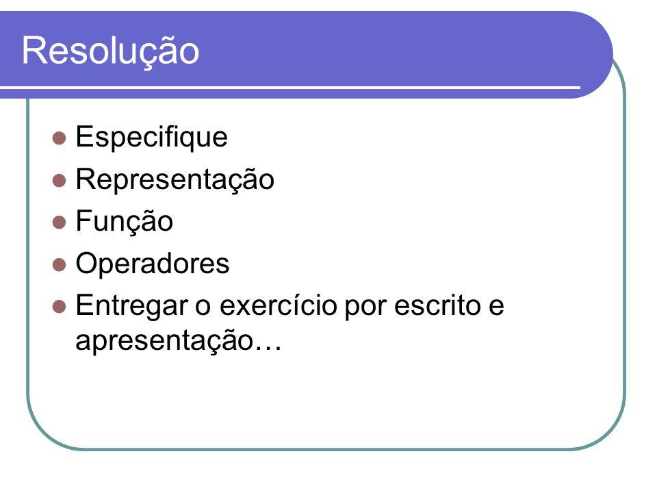 Resolução Especifique Representação Função Operadores