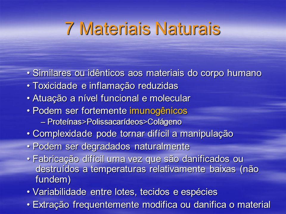 7 Materiais Naturais • Similares ou idênticos aos materiais do corpo humano. • Toxicidade e inflamação reduzidas.