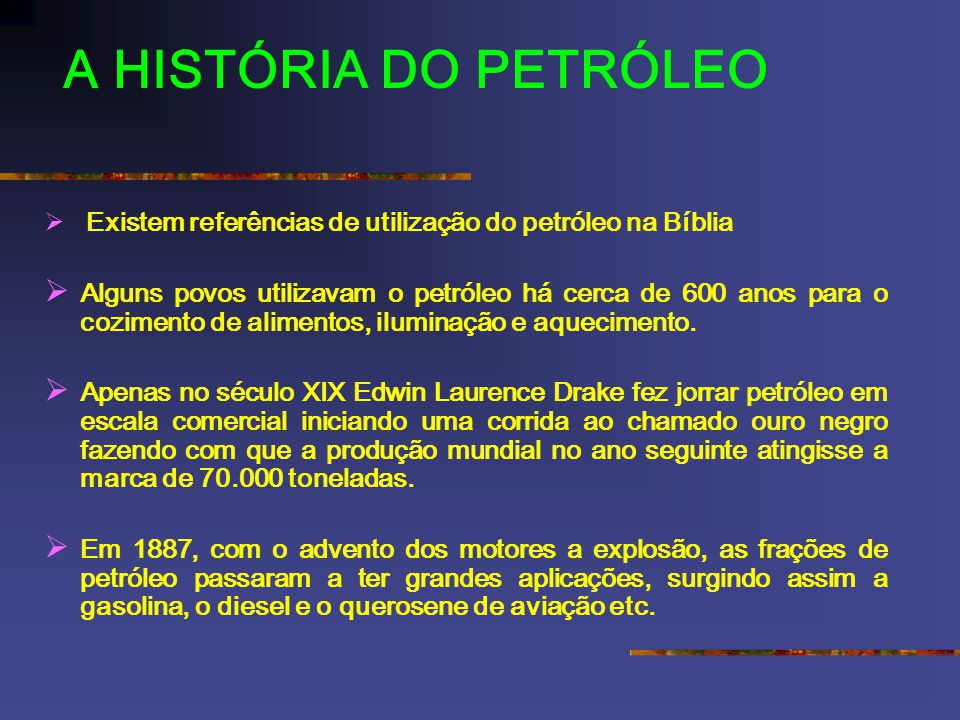 A HISTÓRIA DO PETRÓLEO Existem referências de utilização do petróleo na Bíblia.