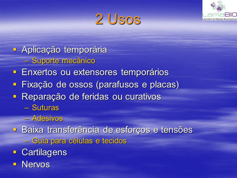 2 Usos Aplicação temporária Enxertos ou extensores temporários