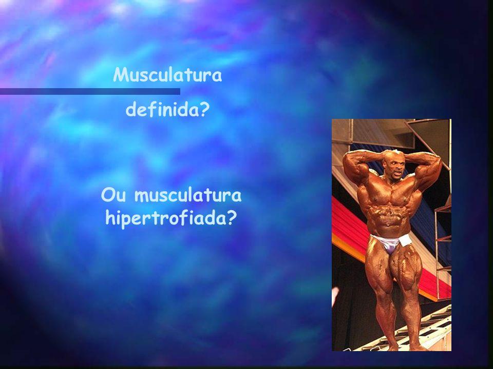 Ou musculatura hipertrofiada