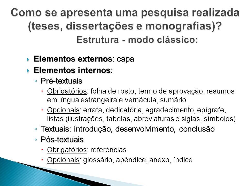Como se apresenta uma pesquisa realizada (teses, dissertações e monografias) Estrutura - modo clássico: