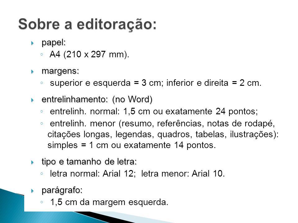 Sobre a editoração: papel: A4 (210 x 297 mm). margens: