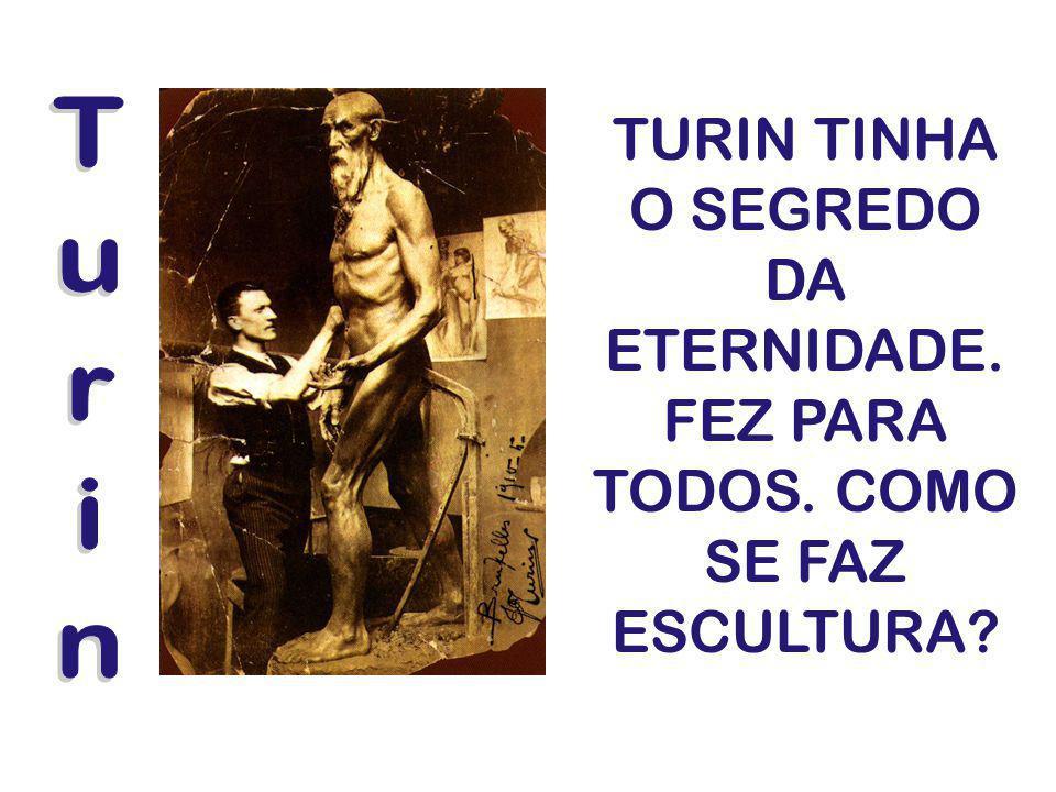 TURIN TINHA O SEGREDO DA ETERNIDADE. FEZ PARA TODOS