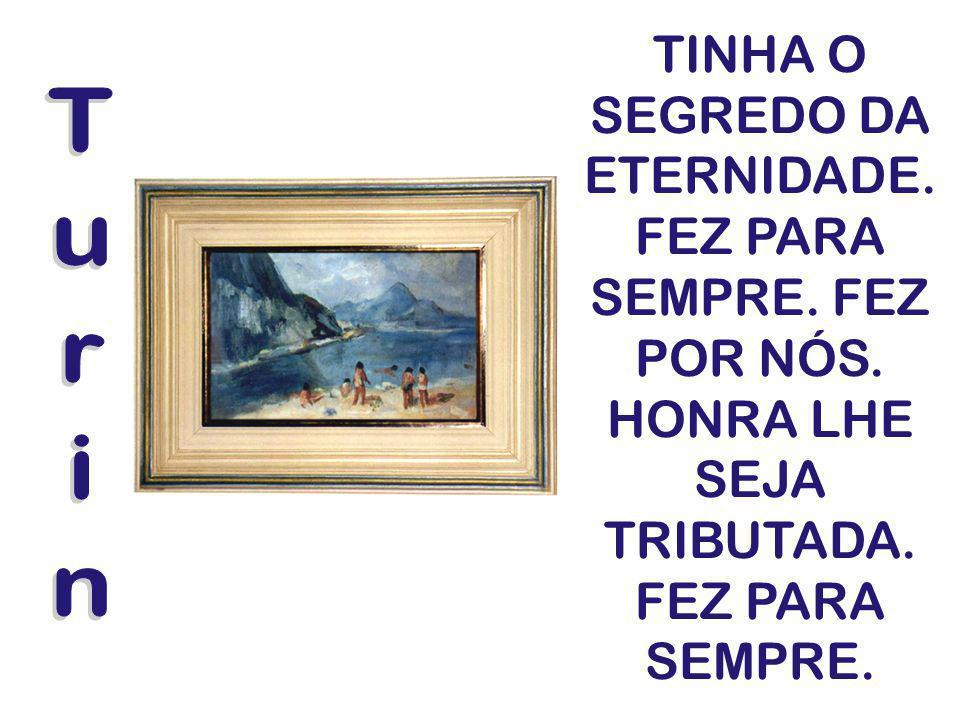 TINHA O SEGREDO DA ETERNIDADE. FEZ PARA SEMPRE. FEZ POR NÓS