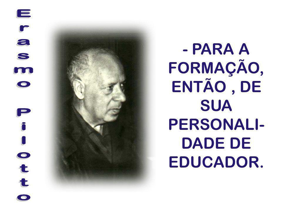 - PARA A FORMAÇÃO, ENTÃO , DE SUA PERSONALI-DADE DE EDUCADOR.