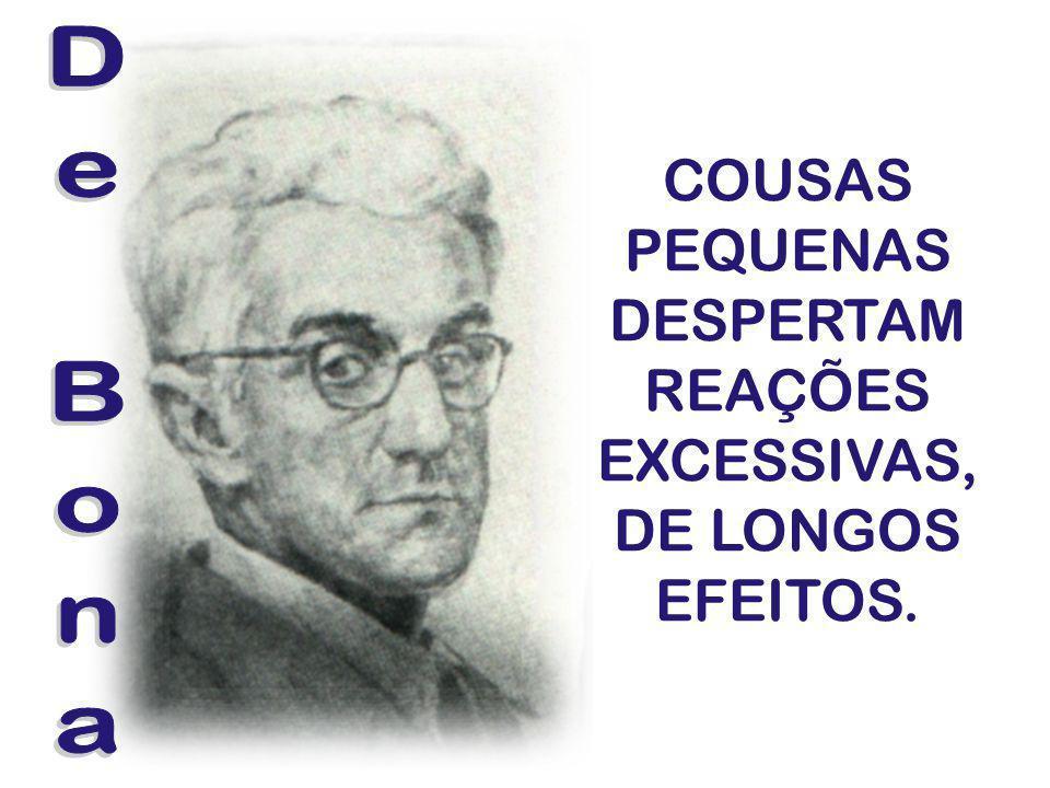 COUSAS PEQUENAS DESPERTAM REAÇÕES EXCESSIVAS, DE LONGOS EFEITOS.