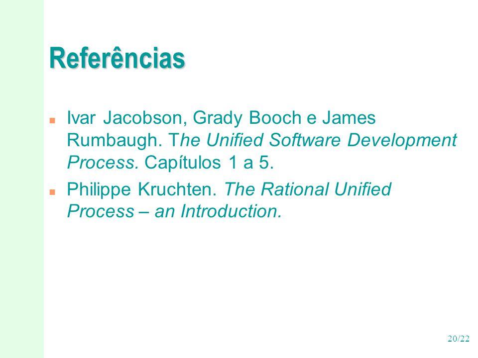 Referências Ivar Jacobson, Grady Booch e James Rumbaugh. The Unified Software Development Process. Capítulos 1 a 5.