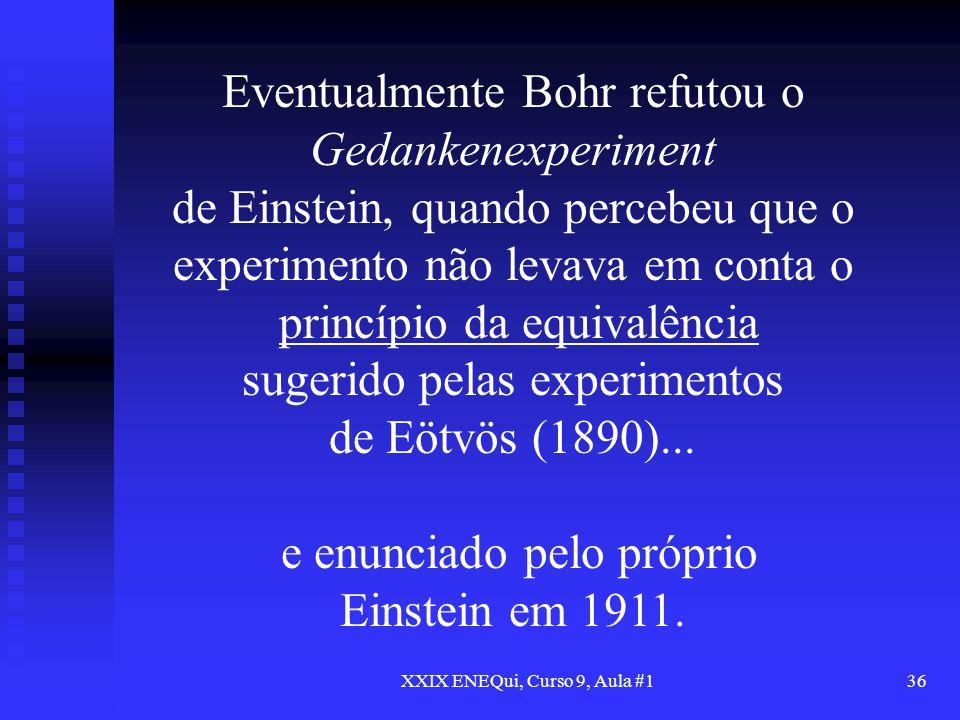Eventualmente Bohr refutou o Gedankenexperiment