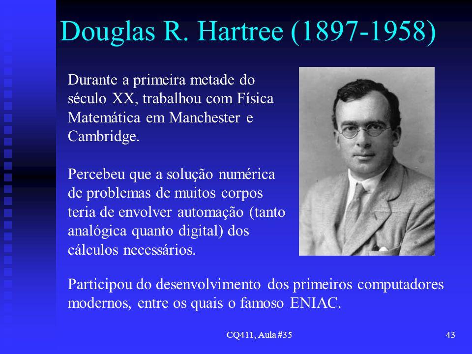 Douglas R. Hartree (1897-1958) Durante a primeira metade do século XX, trabalhou com Física Matemática em Manchester e Cambridge.