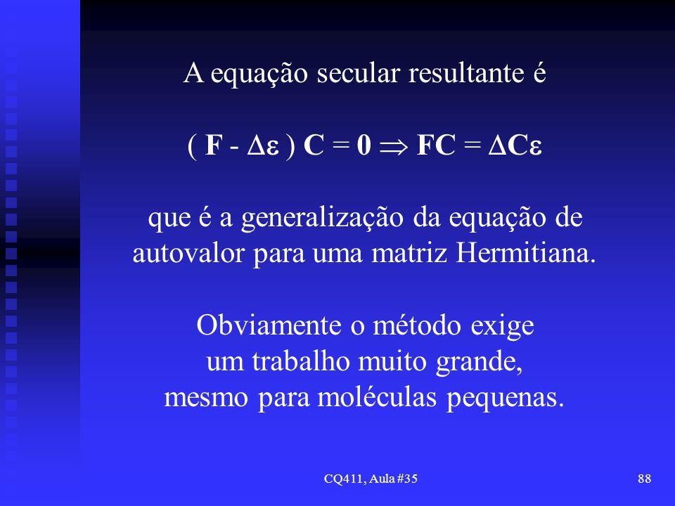A equação secular resultante é ( F -  ) C = 0  FC = C