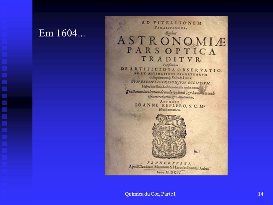 Em 1604... Química da Cor, Parte I