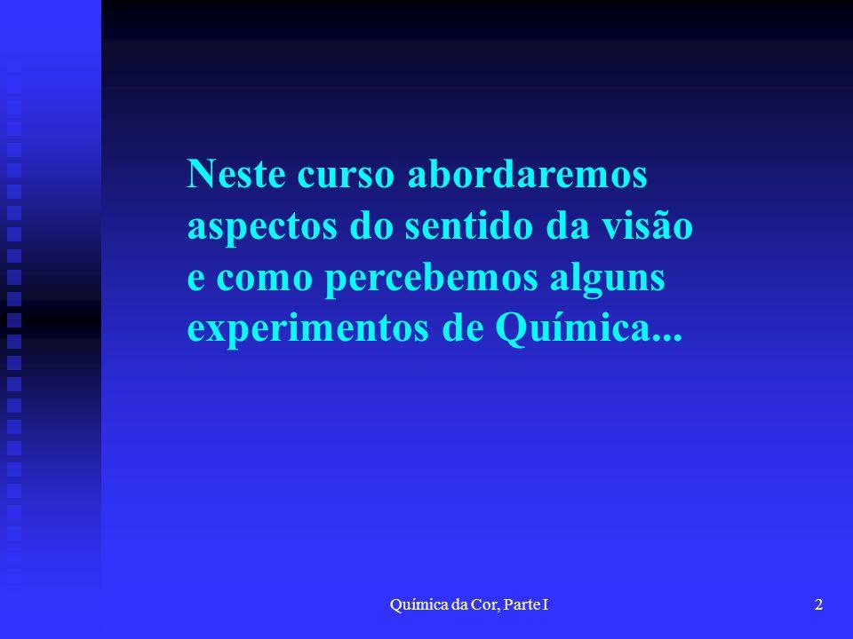 Neste curso abordaremos aspectos do sentido da visão e como percebemos alguns experimentos de Química...