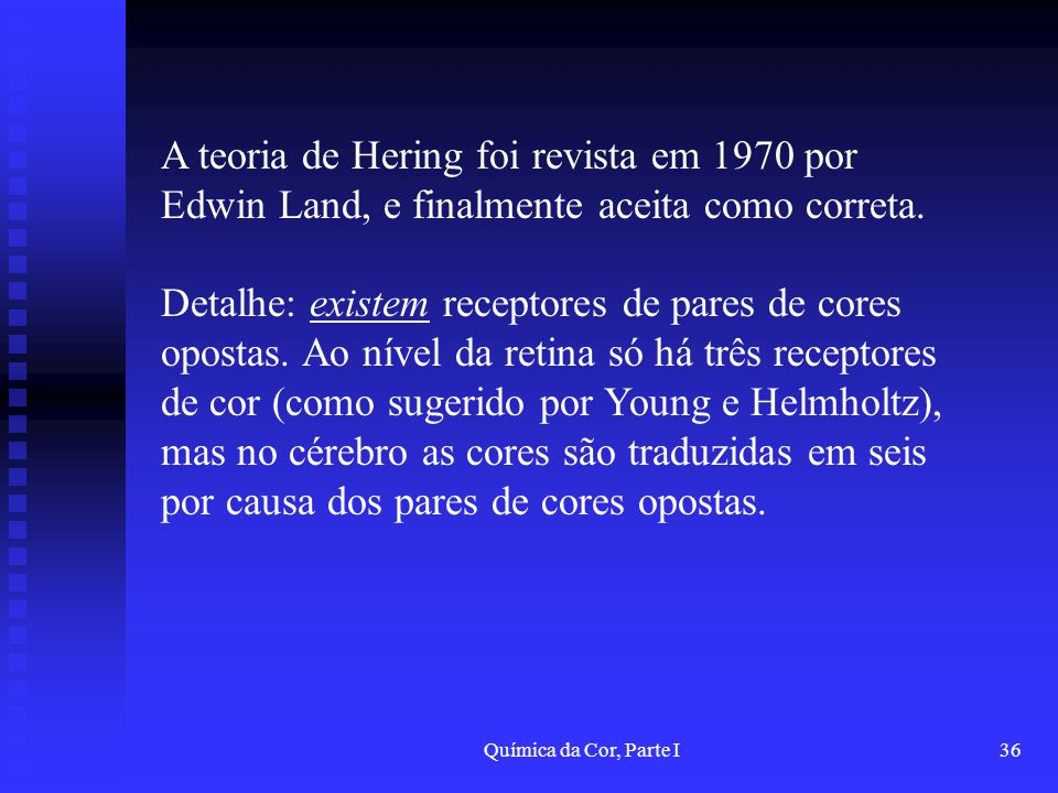 A teoria de Hering foi revista em 1970 por Edwin Land, e finalmente aceita como correta.