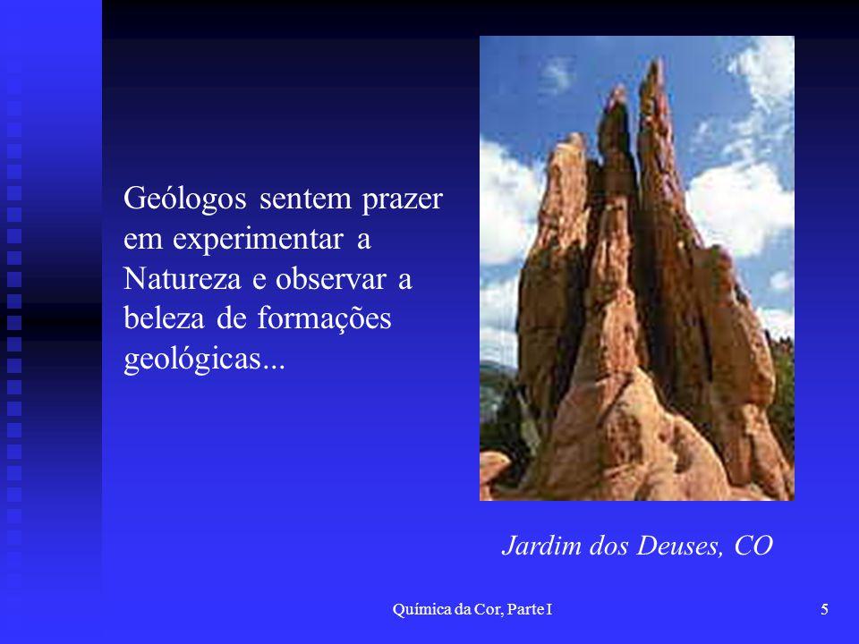 Geólogos sentem prazer em experimentar a Natureza e observar a beleza de formações geológicas...
