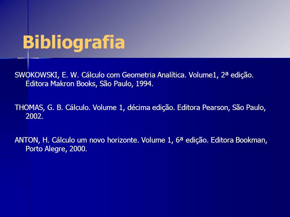 Bibliografia SWOKOWSKI, E. W. Cálculo com Geometria Analítica. Volume1, 2ª edição. Editora Makron Books, São Paulo, 1994.