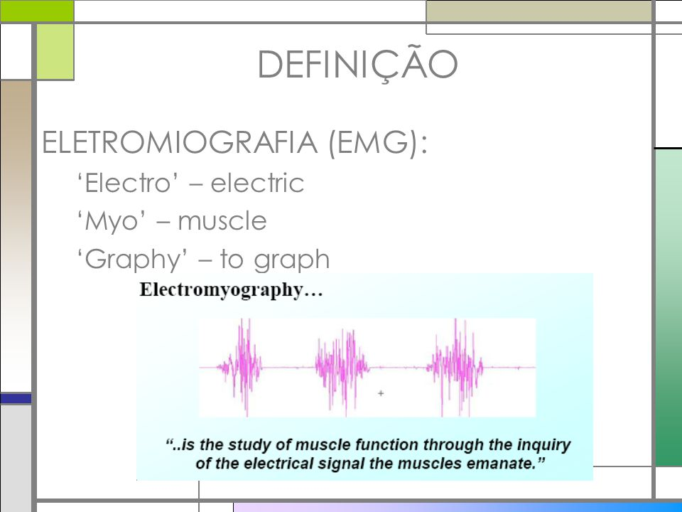 DEFINIÇÃO ELETROMIOGRAFIA (EMG): 'Electro' – electric 'Myo' – muscle