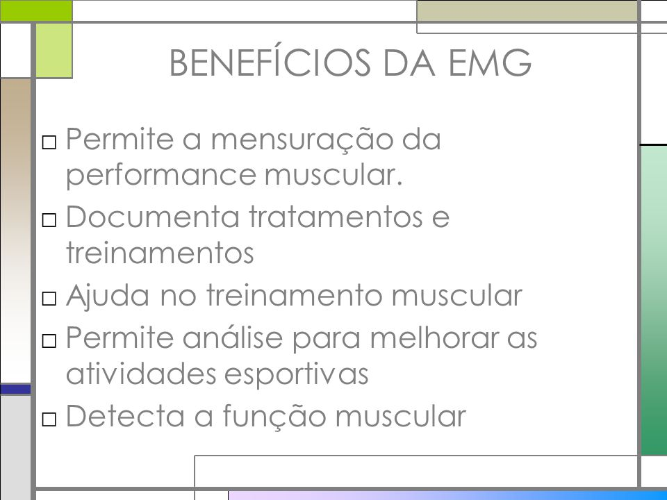BENEFÍCIOS DA EMG Permite a mensuração da performance muscular.