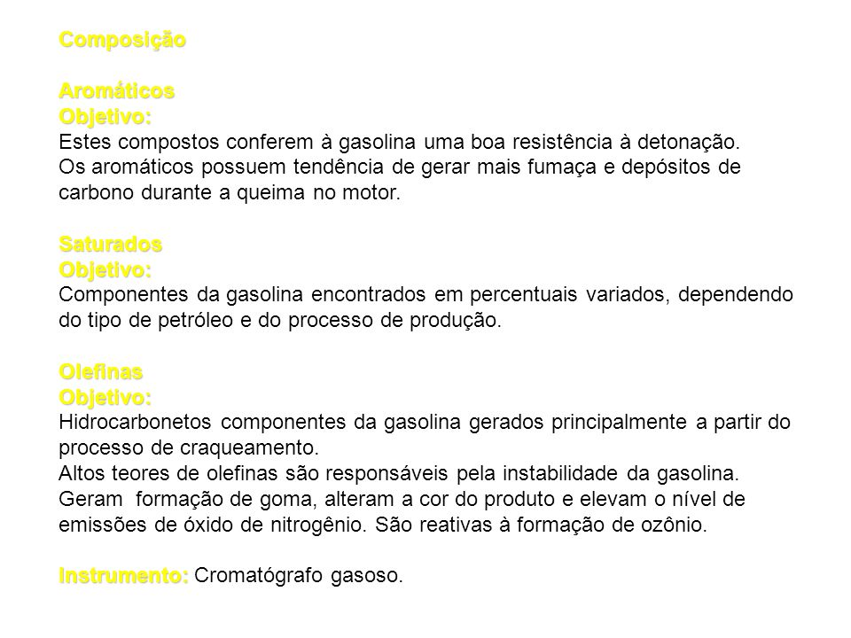 Composição Aromáticos. Objetivo: Estes compostos conferem à gasolina uma boa resistência à detonação.