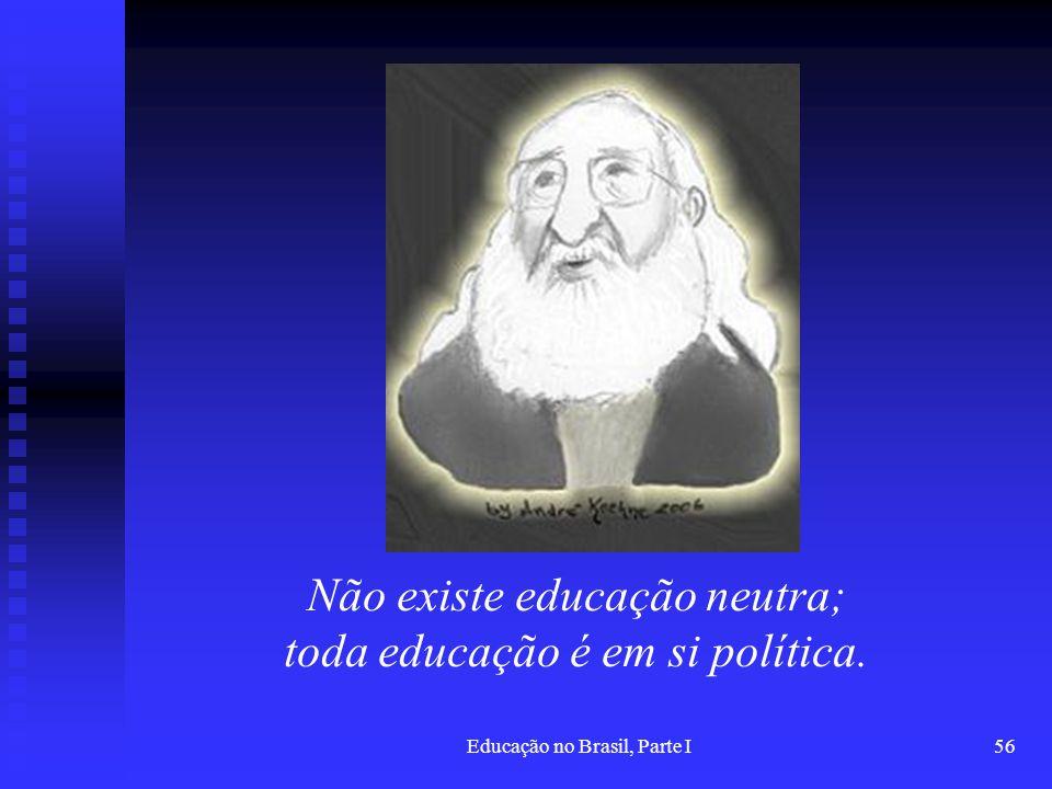 Não existe educação neutra; toda educação é em si política.