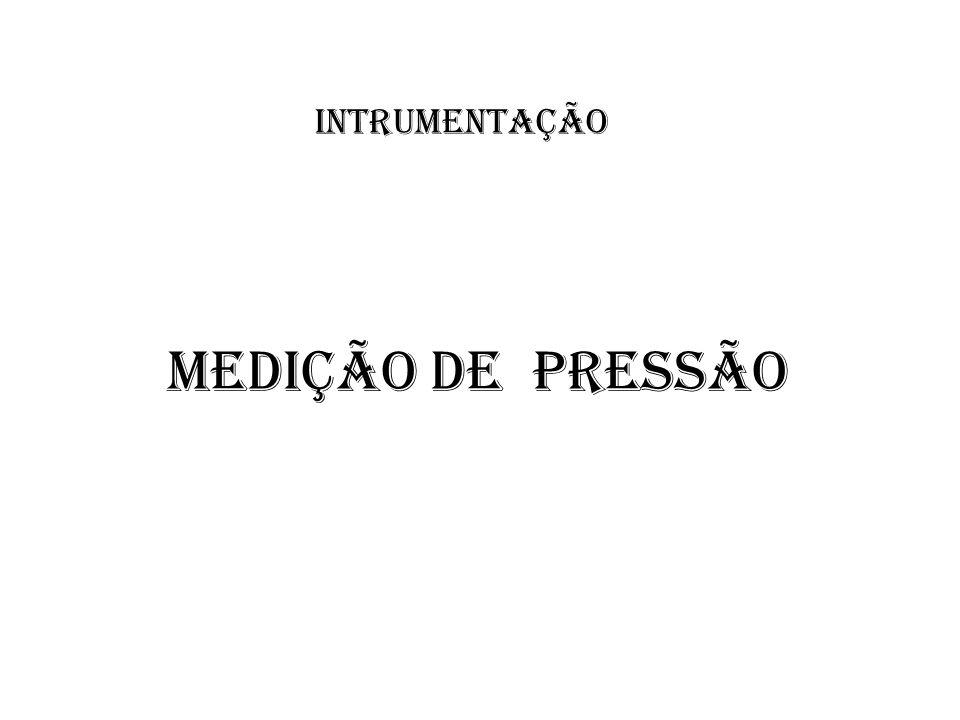 INTRUMENTAÇÃO MEDIÇÃO DE PRESSÃO
