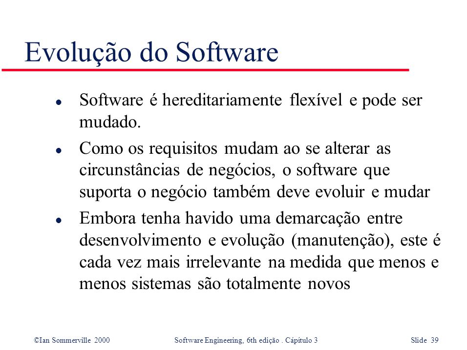 Evolução do Software Software é hereditariamente flexível e pode ser mudado.