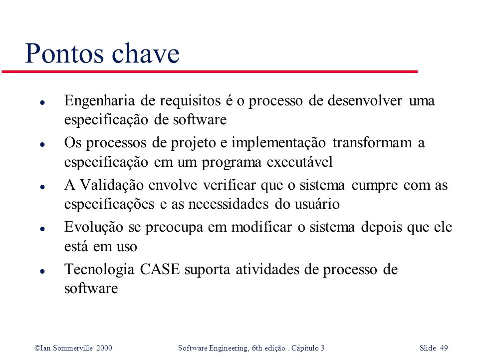 Pontos chave Engenharia de requisitos é o processo de desenvolver uma especificação de software.