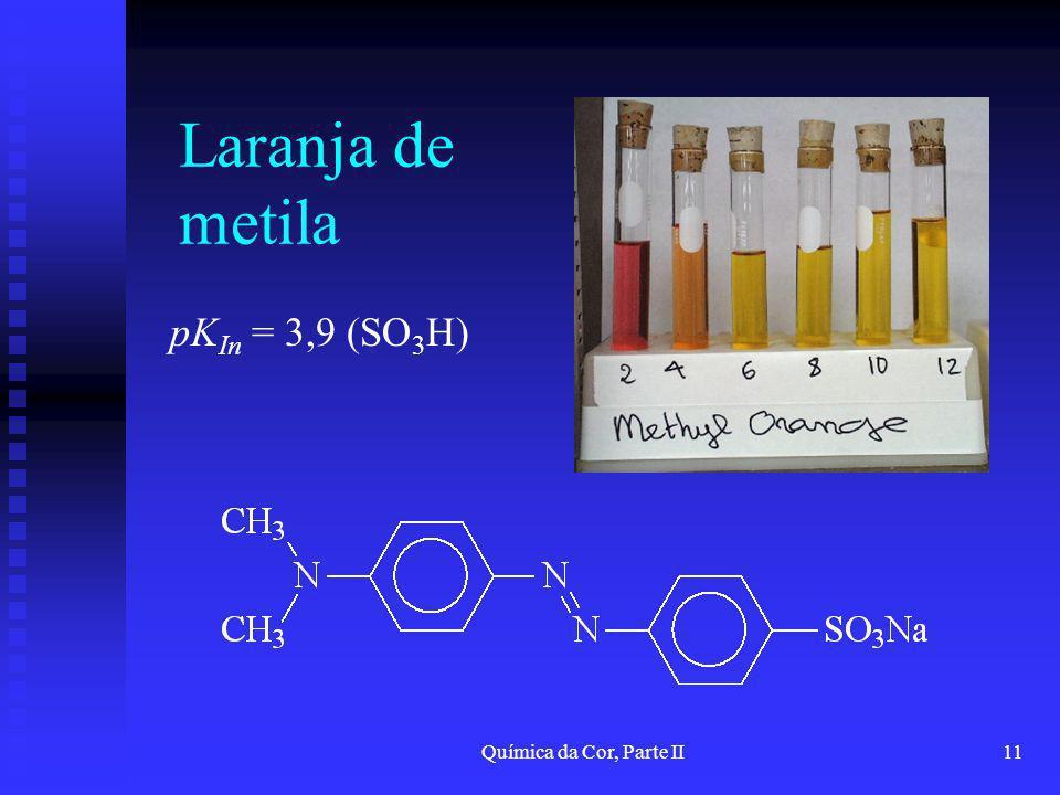 Laranja de metila pKIn = 3,9 (SO3H) Química da Cor, Parte II