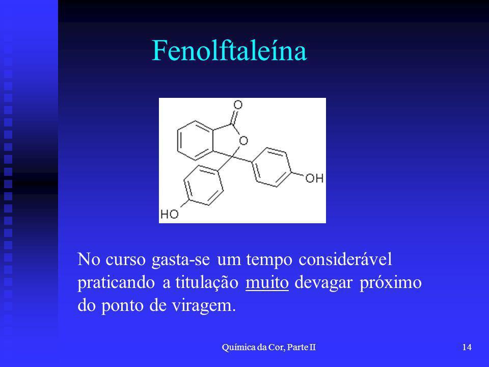 Fenolftaleína No curso gasta-se um tempo considerável praticando a titulação muito devagar próximo do ponto de viragem.