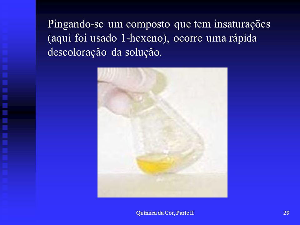 Pingando-se um composto que tem insaturações (aqui foi usado 1-hexeno), ocorre uma rápida descoloração da solução.