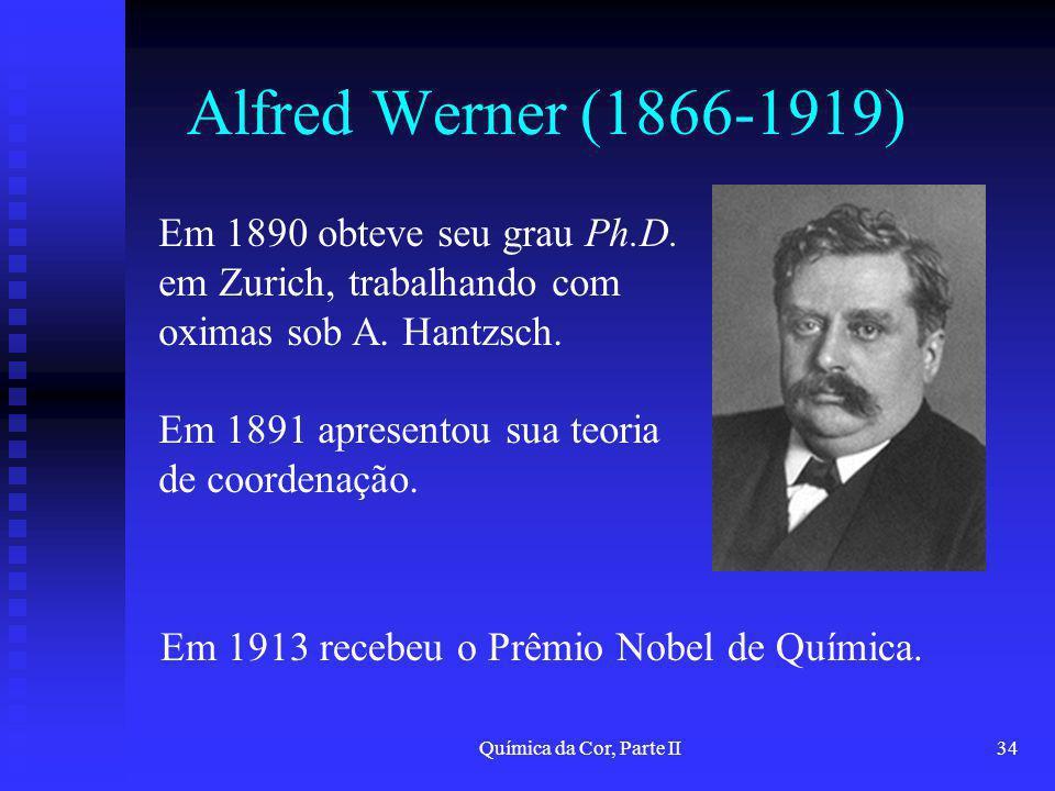 Alfred Werner (1866-1919) Em 1890 obteve seu grau Ph.D. em Zurich, trabalhando com oximas sob A. Hantzsch.
