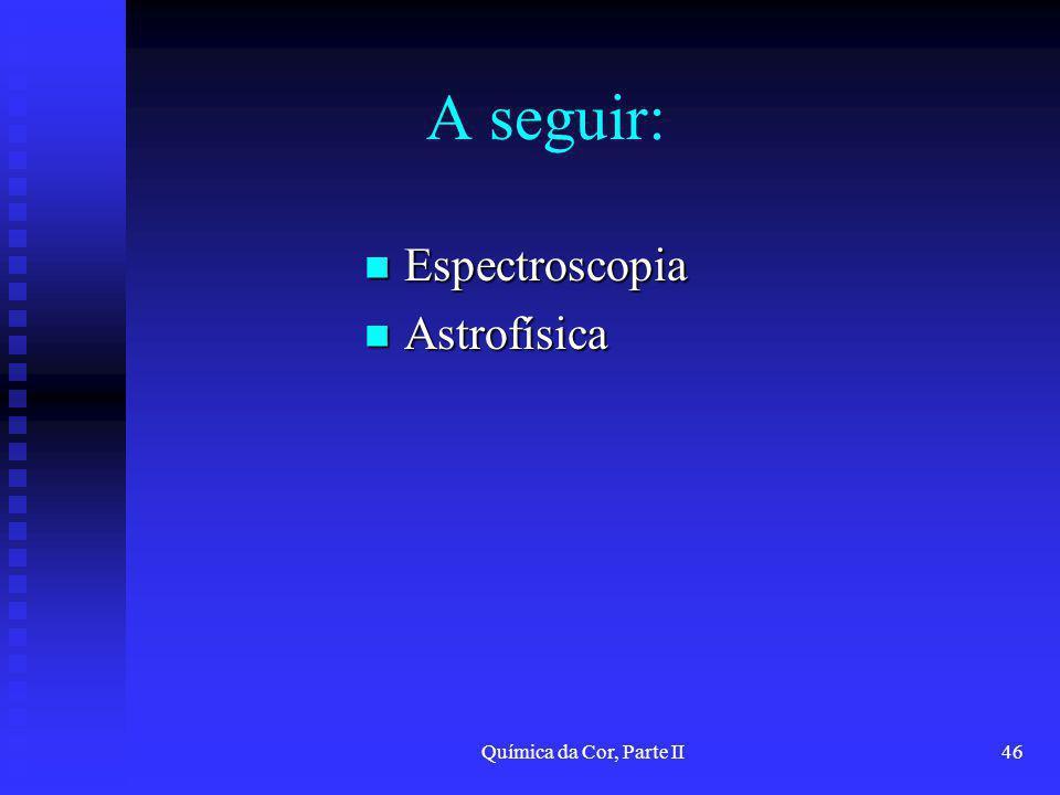 A seguir: Espectroscopia Astrofísica Química da Cor, Parte II