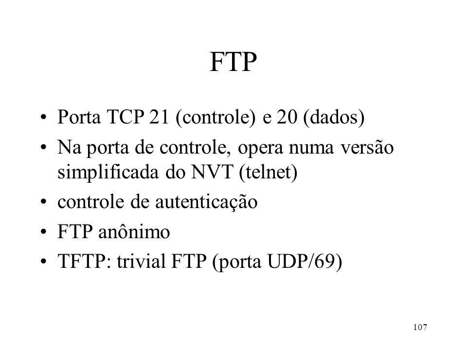 FTP Porta TCP 21 (controle) e 20 (dados)