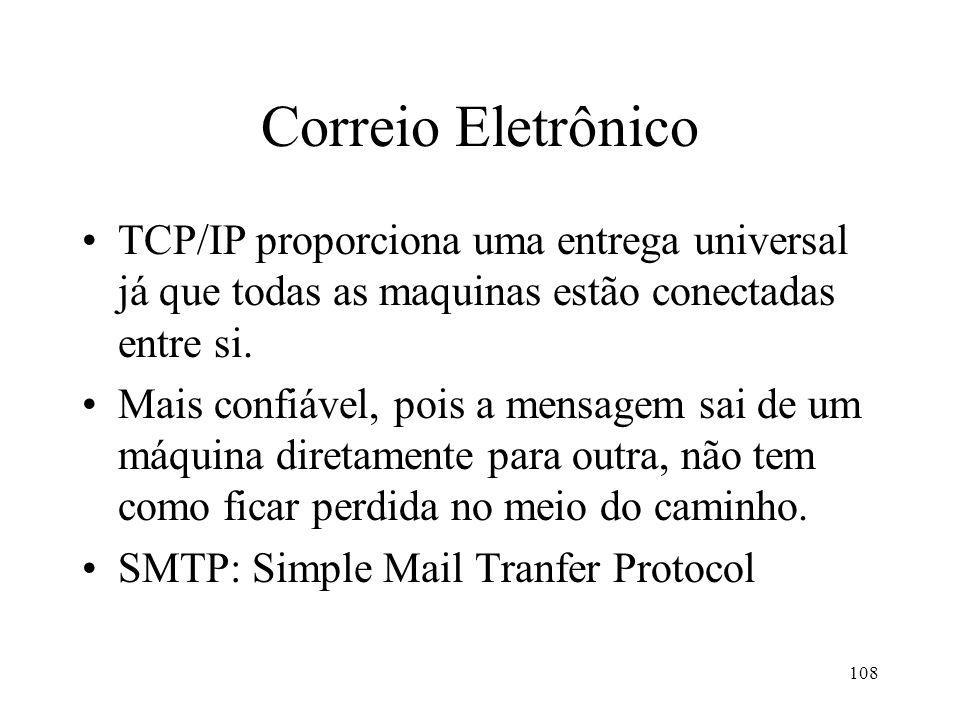 Correio Eletrônico TCP/IP proporciona uma entrega universal já que todas as maquinas estão conectadas entre si.