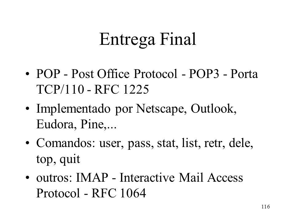 Entrega Final POP - Post Office Protocol - POP3 - Porta TCP/110 - RFC 1225. Implementado por Netscape, Outlook, Eudora, Pine,...