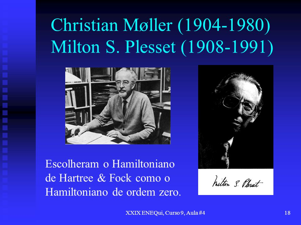 Christian Møller (1904-1980) Milton S. Plesset (1908-1991)